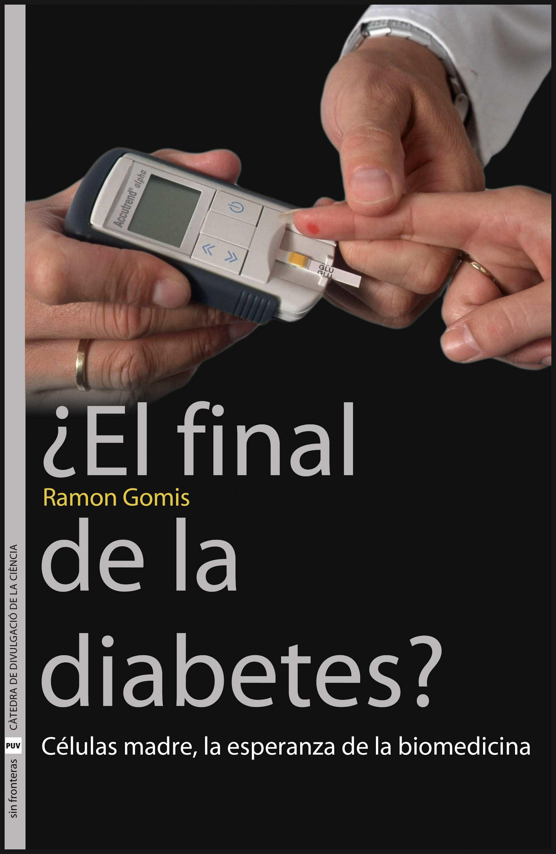 Final De La Diabetes: Celulas Madre La Esperanza De La Biomedicin A - Gomis Barbara Ramon