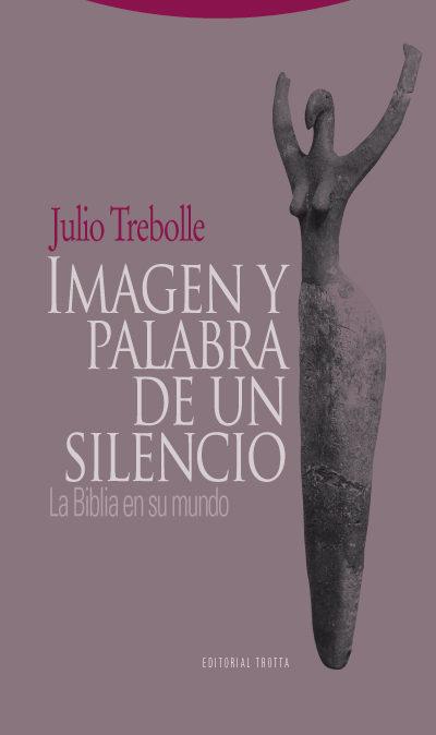 Imagen Y Palabra De Un Silencio. La Biblia En Su Mundo - Trebolle Julio