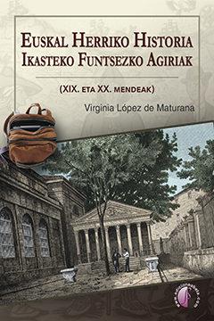 Euskal Herriko Historia Ikasteko Funtsezko Agiriak - Lopez De Maturana Virginia