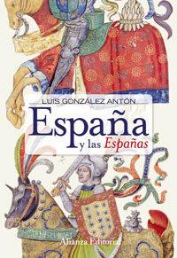 España Y Las Españas: Nacionalismos Y Falsificacion De La Histori A - Gonzalez Anton Luis