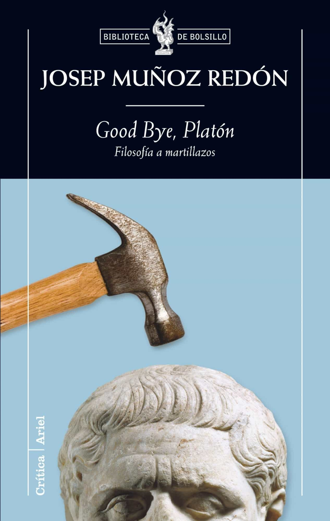 Good Bye Platon: Filosofia A Martillazos - Muñoz Redon Josep