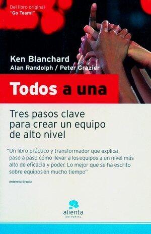 Todos A Una: Tres Pasos Clave Para Crear Un Equipo De Alto Nivel - Blanchard Kenneth H.