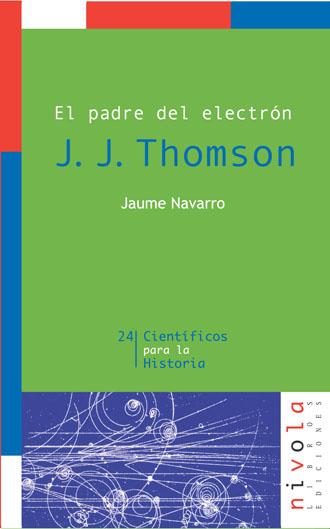 J. J. Thompson: El Padre Del Electron - Navarro Jaume