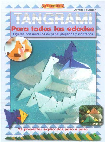 El Libro De Tangrami Para Todas Las Edades: Figuras Con Modulos D E Pa - Taubner Armin
