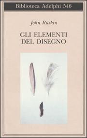 Gli Elementi Del Disegno - Ruskin John