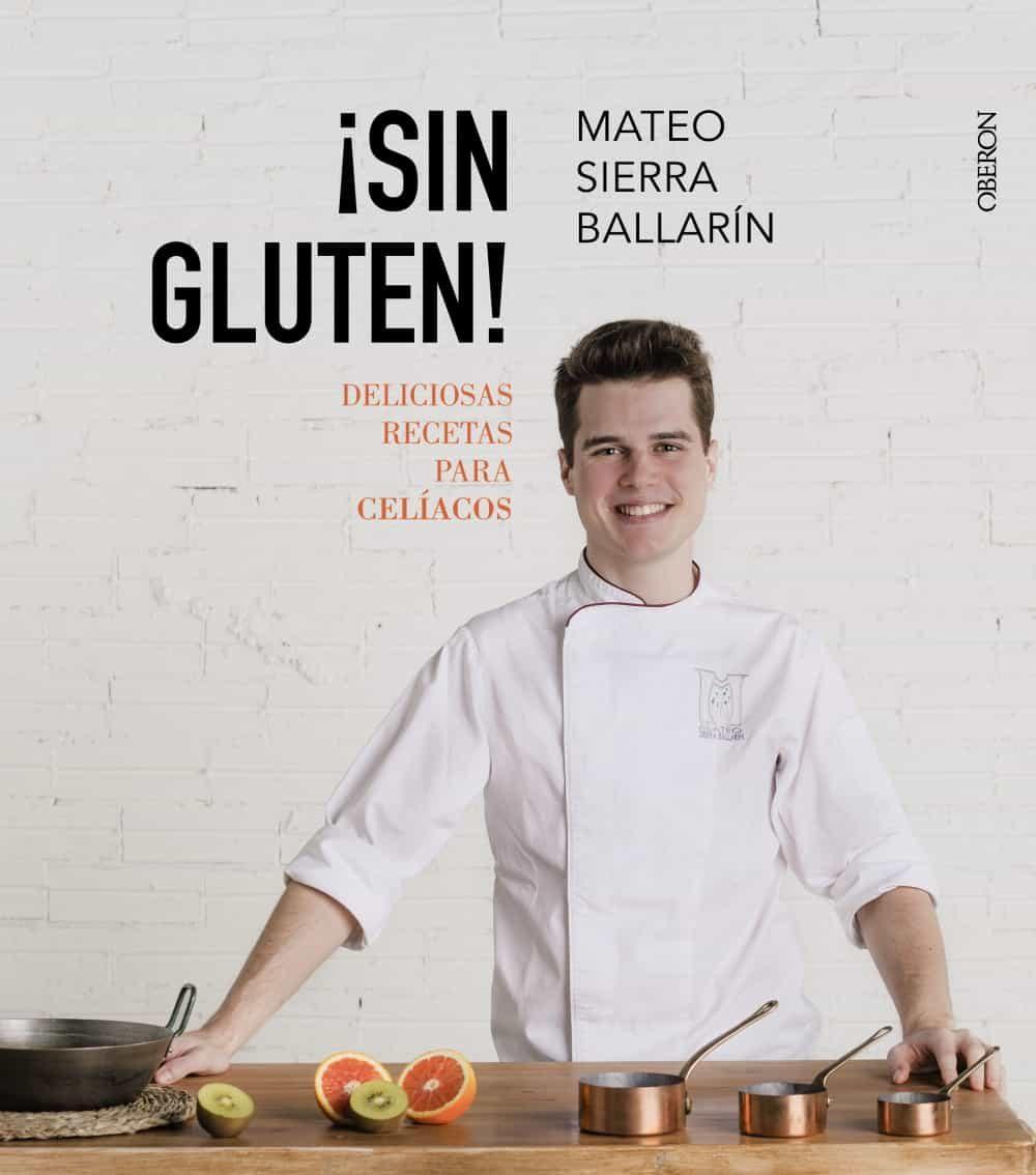 ¡sin Gluten! Deliciosas Recetas Para Celíacos - Sierra Ballarin Mateo
