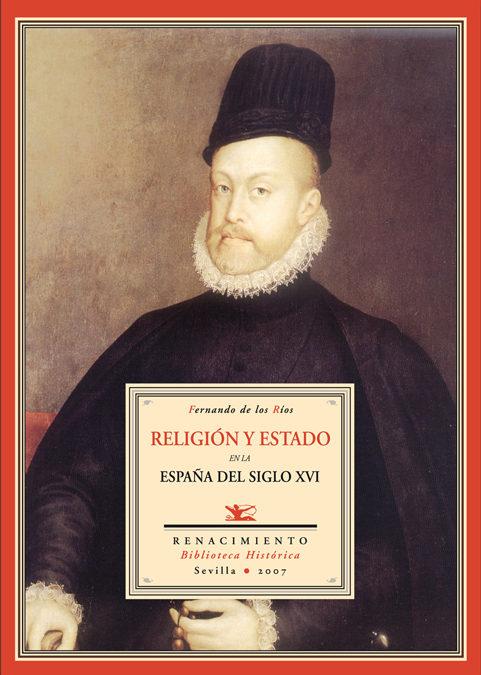 Religion Y Estado De La España Del Siglo Xvi - Rios Fernando De Los