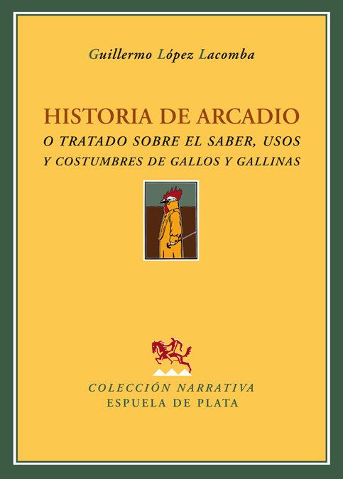 Historia De Arcadio O Tratado Sobre El Saber Usos Y Costumbres D E Gal - Lopez Lacomba Guillermo