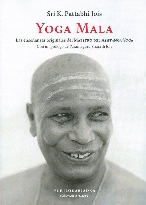Yoga Mala: Las Enseñanzas Originales Del Maestro Del Ashtanga Yoga - Pattabhi Jois Sri K.