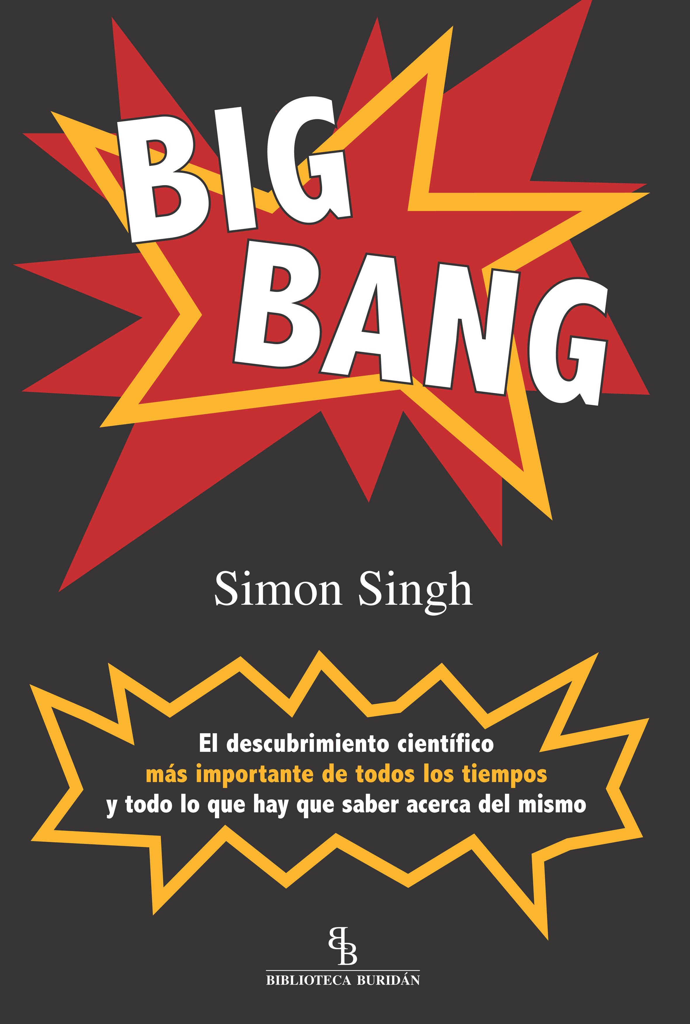 Big Bang: El Descubrimiento Cientifico Mas Importante De Todos Lo S Ti - Singh Simon