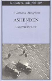 Ashenden O L Agente Inglese - Maugham William Somerset