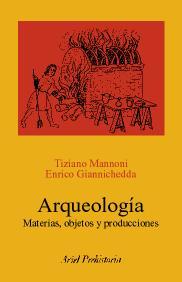 Arqueologia: Materias Objetos Y Producciones - Mannoni Tiziano
