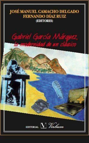 Gabriel Garcia Marquez: La Modernidad De Un Clasico - Camacho Delgado Jose Manuel