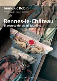 Rennes Le Chateau: El Secreto Del Abad Sauniere - Robin Jean-luc