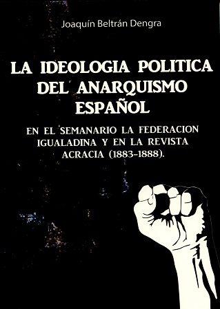 Ideologia Politica Del Anarquismo Español - Beltran Dengra Joaquin