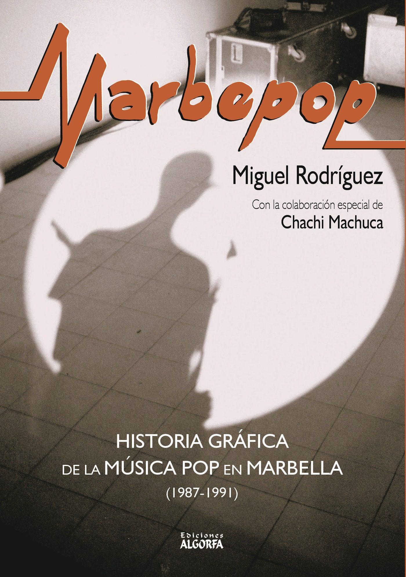 Marbepop. Historia Gráfica De La Música Pop En Marbella (1987-199 1) - Miguel Rodríguez