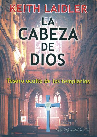 La Cabeza De Dios: Tesoro Oculto De Los Templarios - Laidler Keith