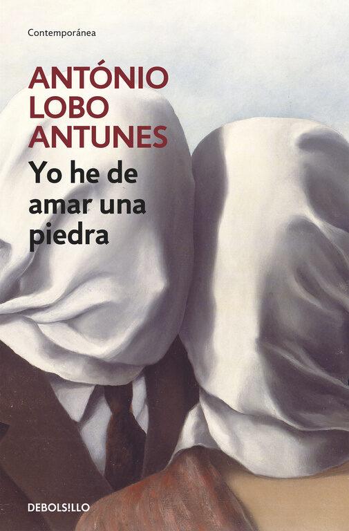 Yo He De Amar Una Piedra - Lobo Antunes Antonio