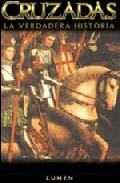Cruzadas: La Verdadera Historia - Madden Thomas F.