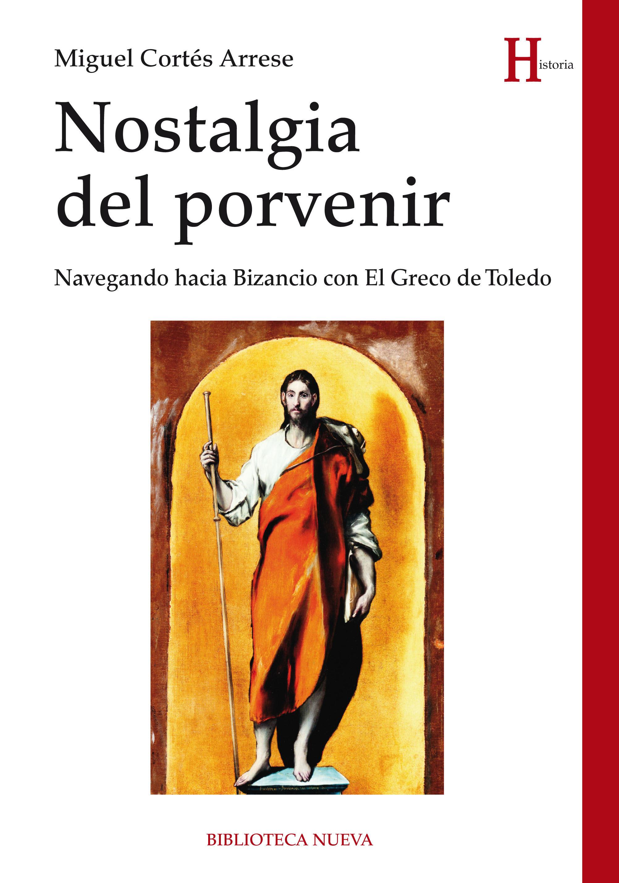 Nostalgia Del Porvenir: Navegando Hacia Bizancio Con El Greco De Toled - Cortes Arrese Miguel