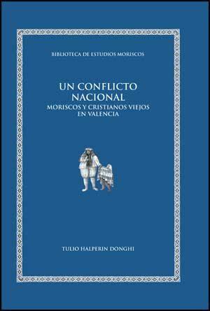 Un Conflicto Nacional: Moriscos Y Cristianos Viejos En Valencia - Halperin Donghi Tulio