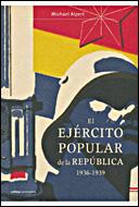El Ejercito Popular De La Republica 1936-1939 - Alpert Michael