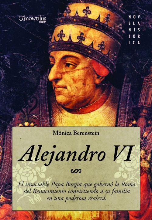 Alejandro Vi: El Insaciable Papa Borgia Que Goberno La Roma Del Renaci - Berenstein Monica
