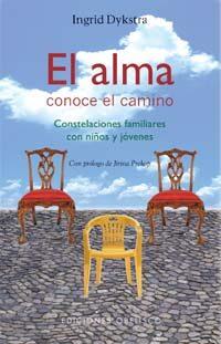 El Alma Conoce El Camino: Constelaciones Familiares Con Niños Y Jovene - Dykstra Ingrid