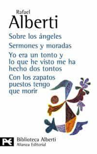 Sobre Los Angeles; Sermones Y Moradas; Yo Era Un Tonto Y Lo Que H E Vi - Alberti Rafael