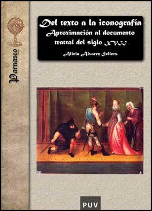 Del Texto A La Iconografia: Aproximacion Al Documento Teatral Del Sigl - Alvarez Rodriguez Alicia