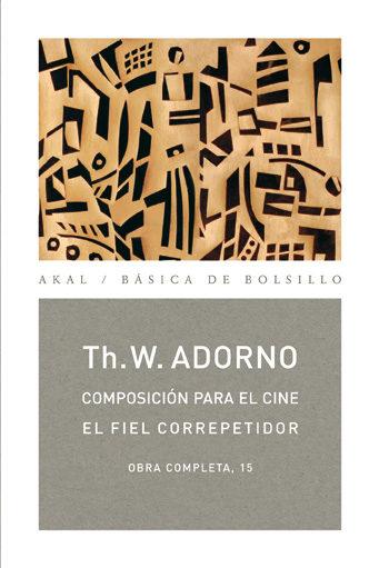 Composicion Para El Cine/el Fiel Correpetidor - Adorno Theodor Wiesengrund