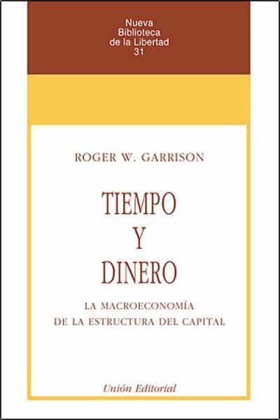 Tiempo Y Dinero: La Macroeconomia De La Estructura Del Capital - Garrison Roger W.