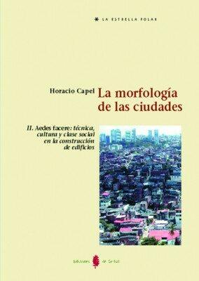La Morfologia De Las Ciudades (vol Ii): Aedes Facere: Tecnica Cu Ltura - Capel Saez Horacio