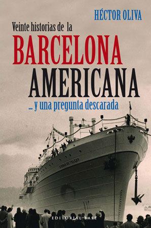 Veinte Historias De La Barcelona Americana ...y Una Pregunta Desc Arad - Oliva Hector