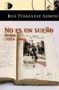 No Es Un Sueño: Diario (1954-2006) - Fernandez Arroyo Jose