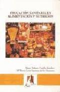 Educacion Sanitaria En Alimentacion Y Nutricion (4ª Ed.) - Castillo Sanchez Maria Dolores
