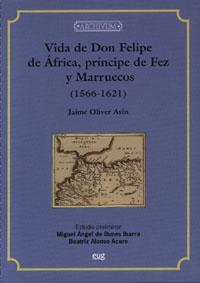 Vida De Don Felipe De Africa Principe De Fez Y Marruecos - Oliver Asin Jaime
