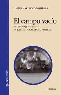 El Campo Vacio: El Lenguaje Indirecto En La Comunicacion Audiovisual - Musicco Nombela Daniela