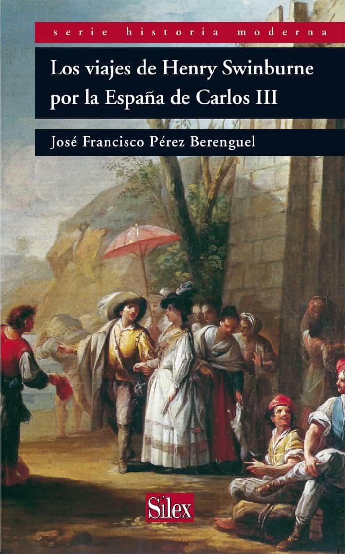 Los Viajes De Henry Swinburne Por La España De Carlos Iii - Perez Berenguel Francisco
