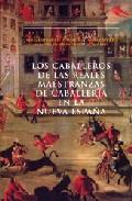 Los Caballeros De Las Reales Maestranzas De Caballeria En La Nuev A Es - Conde Y Cervantes Jose Ignacio