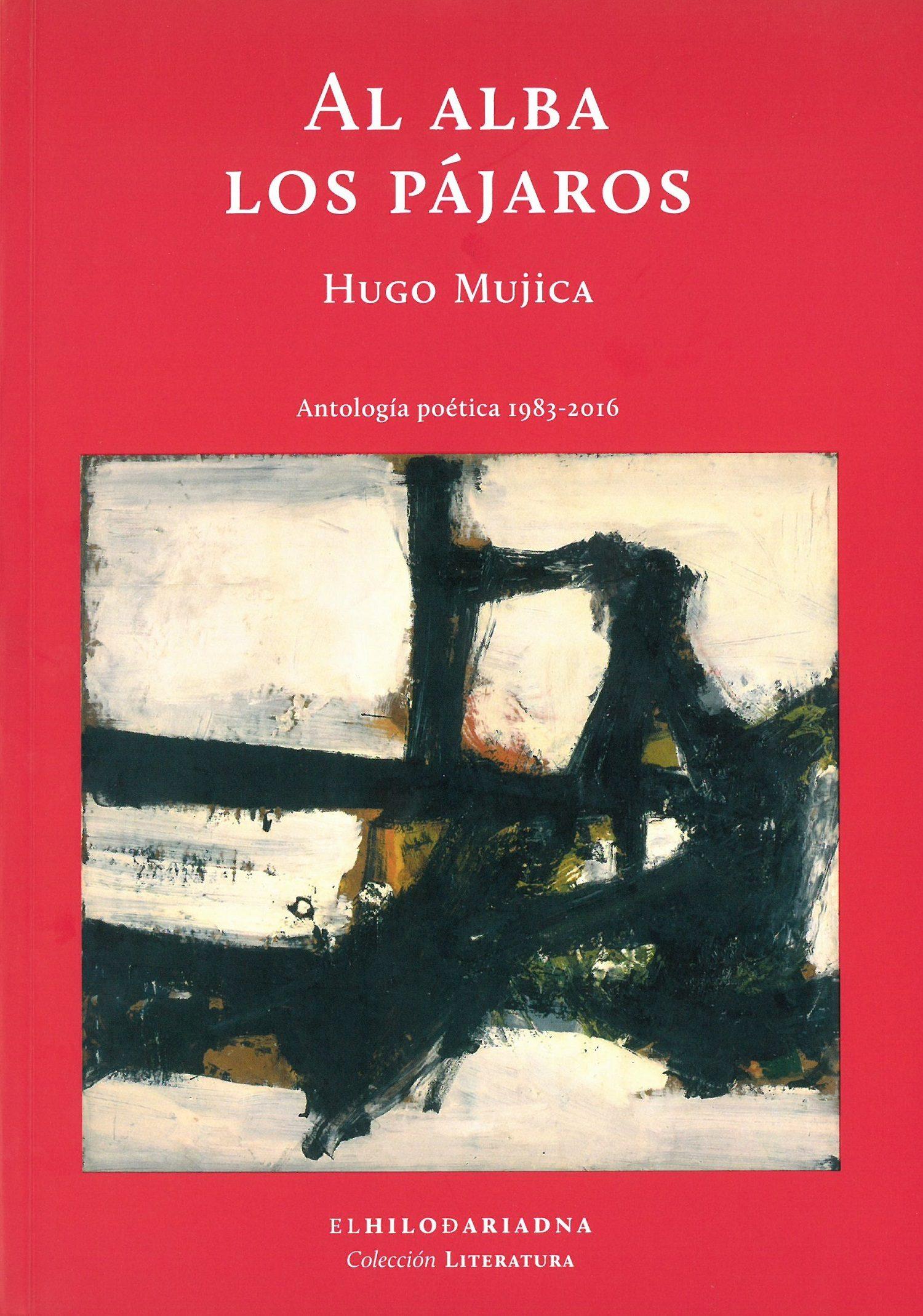Al Alba Los Pajaros: Antologia Poetica 1983-2016 - Mujica Hugo