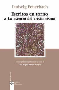 Escritos En Torno A La Esencia Del Cristianismo - Feuerbach Ludwig