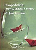 Etnopediatria: Infancia Biologia Y Cultura - Garrido Maria Jose