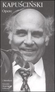 Ryszard Kapuscinski. Opere - Kapuscinski Ryszard