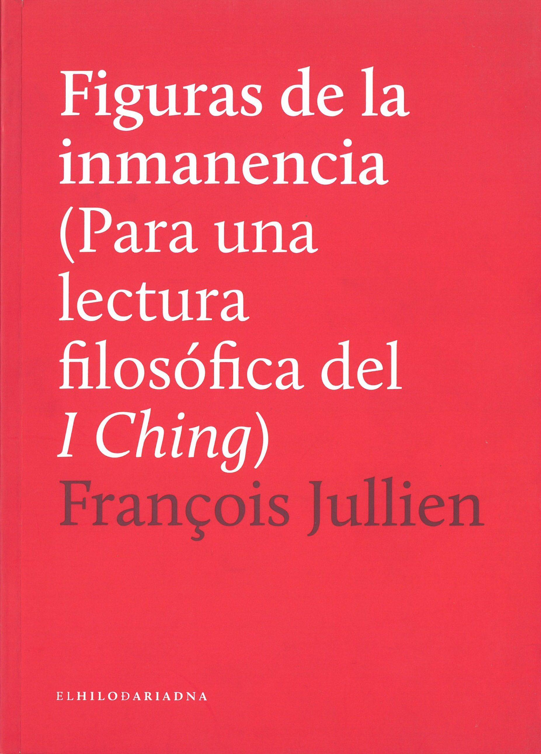 Figuras De La Inmanencia (para Una Lectura Filosofica Del I Ching ) - Jullien François