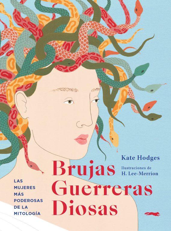 Brujas Guerreras Diosas: Las Mujeres Mas Poderosas De La Mitologia - Hodges Kate