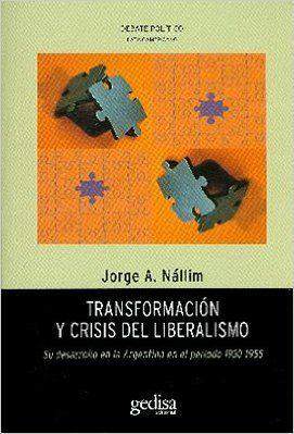 Transformacion Y Crisis Del Liberalismo: Su Desarrollo En La Argentina - Nallim Jorge A.