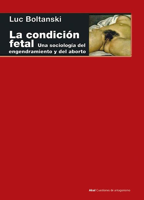 La Condicion Fetal: Una Sociologia Del Engendramietno Y Del Aborto - Boltanski Luc