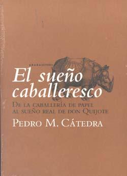 El Sueño Caballeresco: De La Caballeria De Papel Al Sueño Real De Don - Catedra Garcia Pedro Manuel