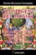 La Virgen Del Mundo: Un Lazo De Union Entre Los Dogmas Del Pasado Y Lo - Mercuris Trismegistus Hermes